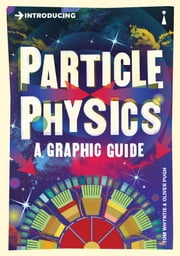 Introducing Particle Physics - A Graphic Guide ebook by Tom Whyntie,Oliver Pugh
