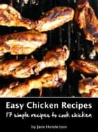 Easy Chicken Recipes ebook by Jane Henderson