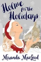 Holme for the Holidays ebook by Miranda MacLeod