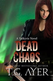 Dead Chaos - A Valkyrie Novel - Book 3 ebook by T.G. Ayer