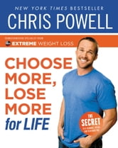 Chris Powell's Choose More, Lose More for Life ebook by Chris Powell