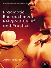 Pragmatic Encroachment, Religious Belief and Practice ebook by Dr Aaron Rizzieri