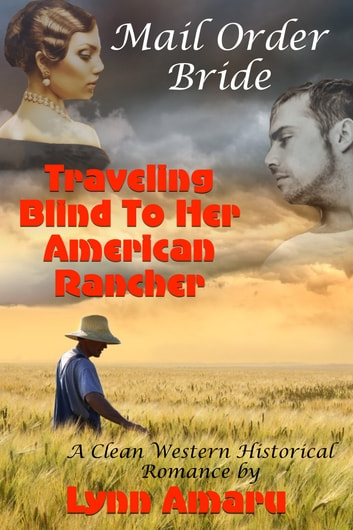 Mail Order Bride: Traveling Blind To Her American Rancher (A Clean Western Historical Romance) ebook by Lynn Amaru