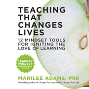 Teaching That Changes Lives - 12 Mindset Tools for Igniting the Love of Learning audiobook by Marilee Adams