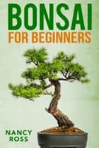 Bonsai for Beginners ebook by Nancy Ross