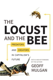 The Locust and the Bee - Predators and Creators in Capitalism's Future ebook by Geoff Mulgan,Geoff Mulgan