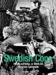 Swedish Cops - From Sjöwall and Wahlöö to Stieg Larsson ebook by Michael Tapper