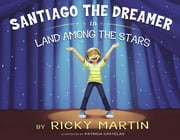 Santiago the Dreamer in Land Among the Stars ebook by Ricky Martin,Patricia Castelao,Ricky Martin