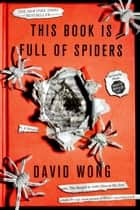 This Book Is Full of Spiders - Seriously, Dude, Don't Touch It ebook by David Wong, Jason Pargin