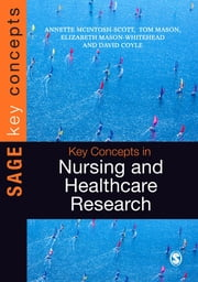 Key Concepts in Nursing and Healthcare Research ebook by Annette McIntosh-Scott,Tom Mason,Elizabeth Mason-Whitehead,David Coyle
