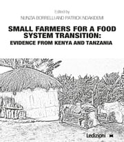 Small farmers for a food system transition: Evidence from Kenya and Tanzania ebook by Nunzia Borrelli, Patrick Ndakidemi