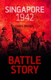 Battle Story: Singapore 1942 ebook by Chris Brown