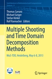 Multiple Shooting and Time Domain Decomposition Methods - MuS-TDD, Heidelberg, May 6-8, 2013 ebook by Thomas Carraro,Michael Geiger,Stefan Körkel,Rolf Rannacher