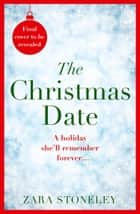 The Christmas Date: The most laugh out loud romantic comedy this Christmas! ebook by Zara Stoneley