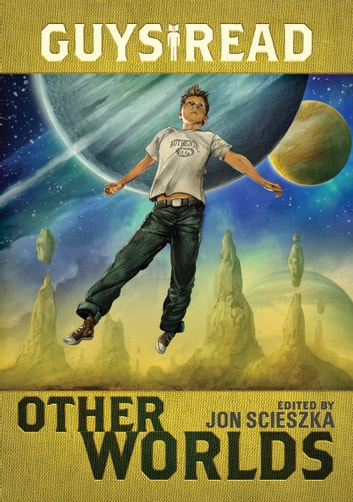 Guys Read: Other Worlds ebook by Jon Scieszka,Rick Riordan,Tom Angleberger,Rebecca Stead,Ray Bradbury,Shaun Tan,Neal Shusterman,Shannon Hale,Kenneth Oppel,D. J. MacHale,Eric S Nylund
