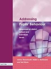 Addressing Pupil's Behaviour - Responses at District, School and Individual Levels ebook by Janice Wearmouth,Ted Glynn,Robin C. Richmond,Mere Berryman