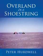 Overland on a Shoestring ebook by Peter Hurdwell