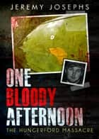 One Bloody Afternoon - The Hungerford Massacre ebook by Jeremy JOSEPHS
