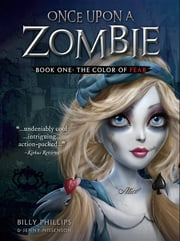 Once Upon a Zombie - Book One The Color of Fear ebook by Billy Phillips, Jenny Nissenson