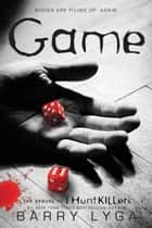 "Game - The Sequel to ""I Hunt Killers"" ebook by Barry Lyga"