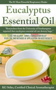 Eucalyptus Essential Oil The #1 Most Powerful Respiratory Healer Use for Allergy, Sinus & Congestion Relief 