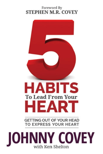5 Habits to Lead from Your Heart - Getting Out of Your Head to Express Your Heart ebook by Johnny Covey