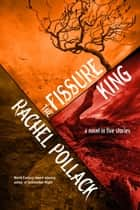The Fissure King - A Novel in Five Stories ebook by Rachel Pollack