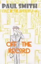 Off the Record (Cult of the Butterfly 14) ebook by Paul Smith