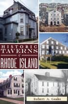 Historic Taverns of Rhode Island ebook by Robert A. Geake