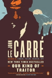 Our Kind of Traitor - A Novel ebook by John le Carré
