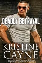 Deadly Betrayal ebook by Kristine Cayne