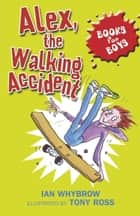 Books For Boys: 7: Alex, the Walking Accident ebook by Ian Whybrow, Tony Ross