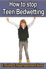 How to Stop Teen Bedwetting ebook by Lonnie Laughlin
