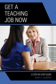 Get a Teaching Job NOW - A Step-by-Step Guide ebook by Mary C. Clement