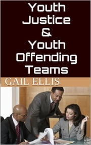 Youth Justice & Youth Offending Teams ebook by Gail Ellis