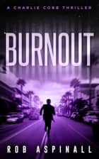 Burnout - A Charlie Cobb Thriller ebook by Rob Aspinall