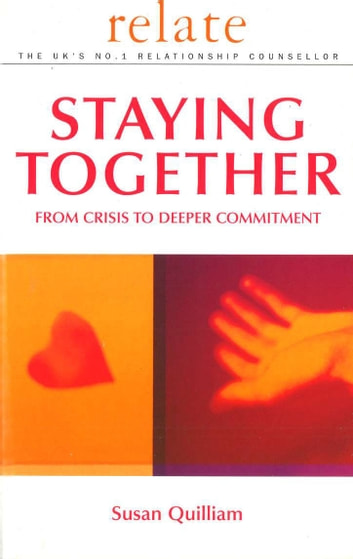 Relate Guide To Staying Together - From Crisis to Deeper Commitment ebook by Relate,Susan Quilliam