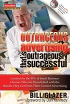 Outrageous Advertising That's Outrageously Successful ebook by Bill Glazer
