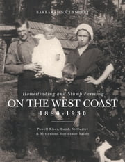 Homesteading and Stump Farming on the West Coast 1880-1930 ebook by Lambert, Barbara Ann