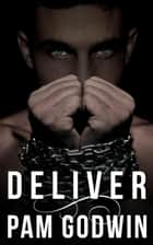 Deliver - Deliver, #1 ebook by Pam Godwin