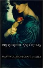Proserpine and Midas ebook by Mary Wollstonecraft Shelley