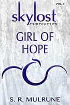 Skylost Chronicles, Vol. 3: Girl of Hope ebook by S. R. Mulrune