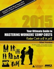 2014: Your Ultimate Guide to Mastering Workers Comp Costs: The MINI-BOOK - Reduce Costs 20% to 50% ebook by Michael  Stack