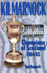 Kilmarnock: Champions of Scotland 1964-65 ebook by Rob Hadgraft