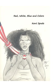 Red, White, Blue and Colors ebook by Kent Spade
