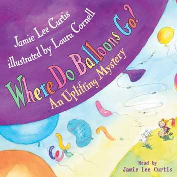 Where Do Balloons Go? audiobook by Jamie Lee Curtis