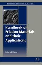 Handbook of Friction Materials and their Applications ebook by Roberto C Dante