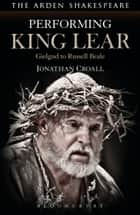 Performing King Lear ebook by Jonathan Croall