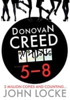 Donovan Creed Foursome 5-8 - Donovan Creed Books 5 to 8 ebook by John Locke