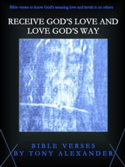Receive God's Love and Love God's Way Bible Verses ebook by Tony Alexander